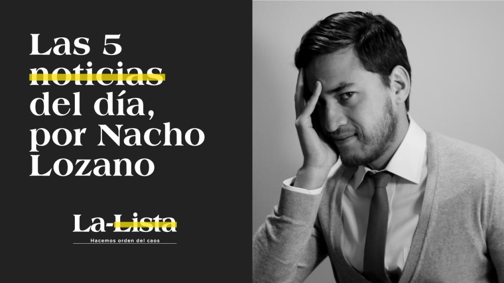 15.jun.21 | La-Lista de las 5 notas del día por Nacho Lozano