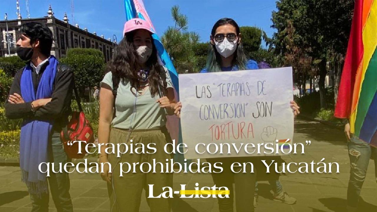 """Yucatán castigará a quien promueva """"terapias de conversión"""""""