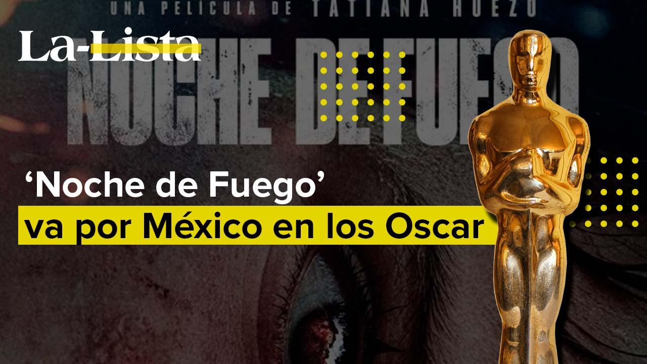 Noche de Fuego, representará a México en los Oscar